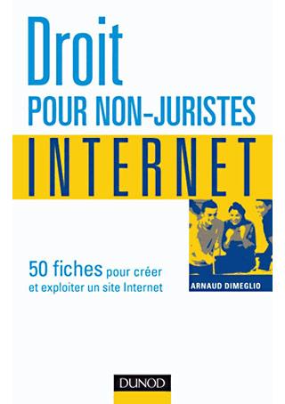 Droit pour non-juristes: internet (50 fiches pour créer et exploiter un site internet)