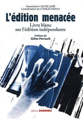 L'édition menacée: livre blanc sur l'édition indépendante