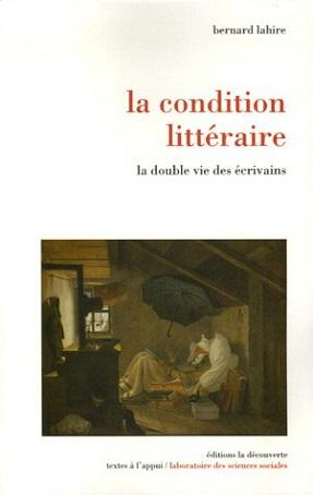 La condition littéraire: la double vie des écrivains