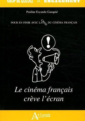 Le cinéma français crève l'écran </br> Pour en finir avec la crise du cinéma français