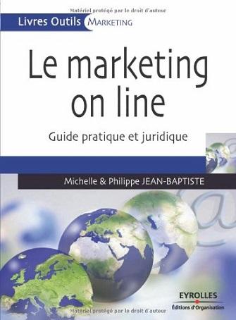 Le marketing on line: guide pratique et juridique
