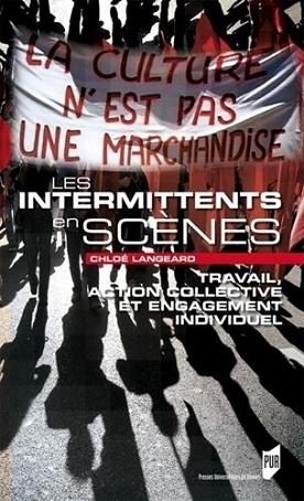 Les intermittents en scènes, travail, action collective et engagement individuel