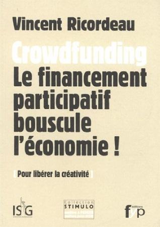 Crowdfunding : le financement participatif bouscule l'économie ! Pour libérer la créativité